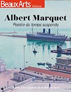 Albert Marquet, peintre du temps suspendu, Beaux Arts éditions
