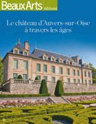 Le château d'Auvers-sur-Oise à travers les âges, Beaux Arts éditions