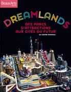 Dreamlands. Des parcs d'attractions aux cités du futur, Beaux Arts éditions