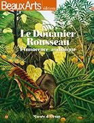 Le Douanier Rousseau, l'innocence archaïaque, Beaux Arts éditions
