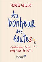 Au bonheur des fautes, confession d'une dompteuse de mots, Muriel Gilbert, La Librairie Vuibert