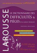 Le Dictionnaire des difficultés & pièges de la langue française, Daniel Péchoin et Bernard Dauphin, éditions Larousse