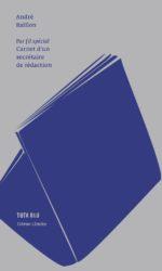 André Baillon, Par fil spécial: carnet d'un secrétaire de rédaction, éd. Tuta-Blu