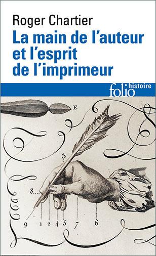 Roger Chartier, La main de l'auteur et l'esprit de l'imprimeur, Folio, 2015.